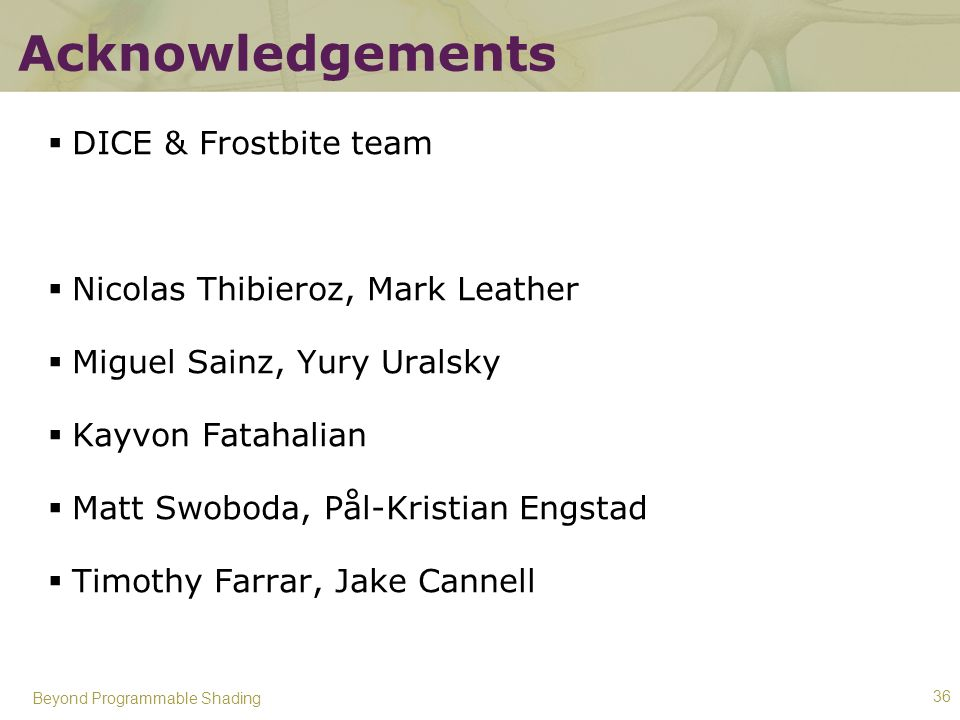 Acknowledgements DICE & Frostbite team Nicolas Thibieroz, Mark Leather