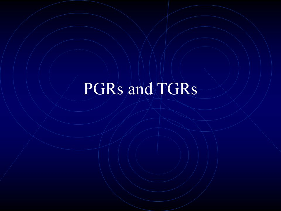 PGRs and TGRs