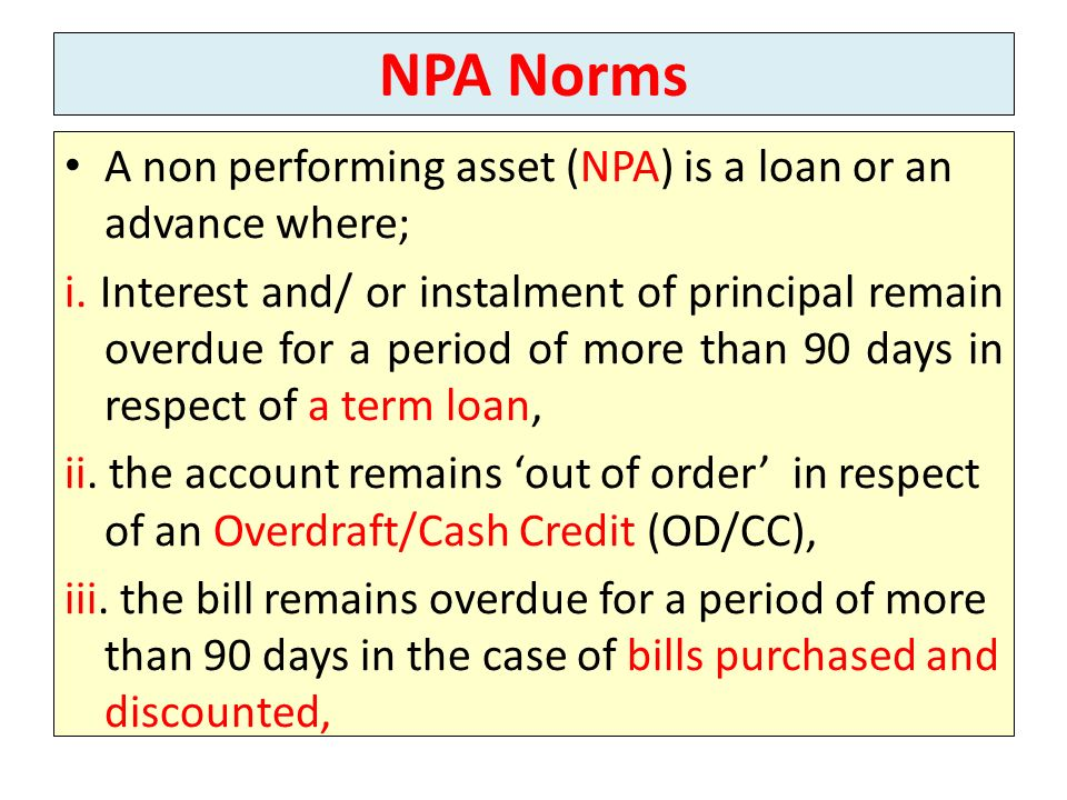 NPA Norms A non performing asset (NPA) is a loan or an advance where;