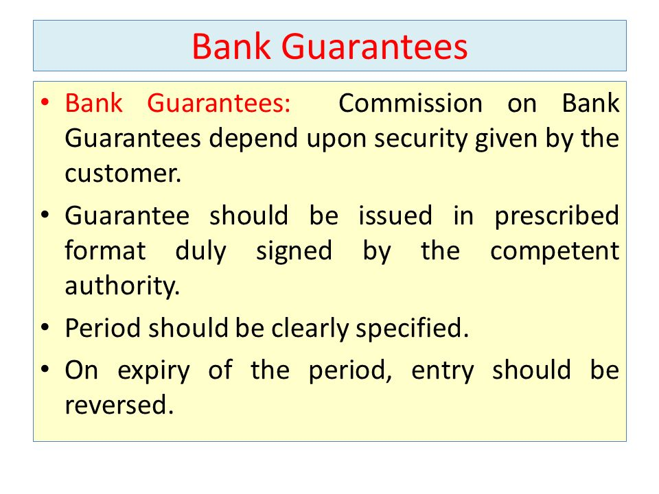 Bank Guarantees Bank Guarantees: Commission on Bank Guarantees depend upon security given by the customer.