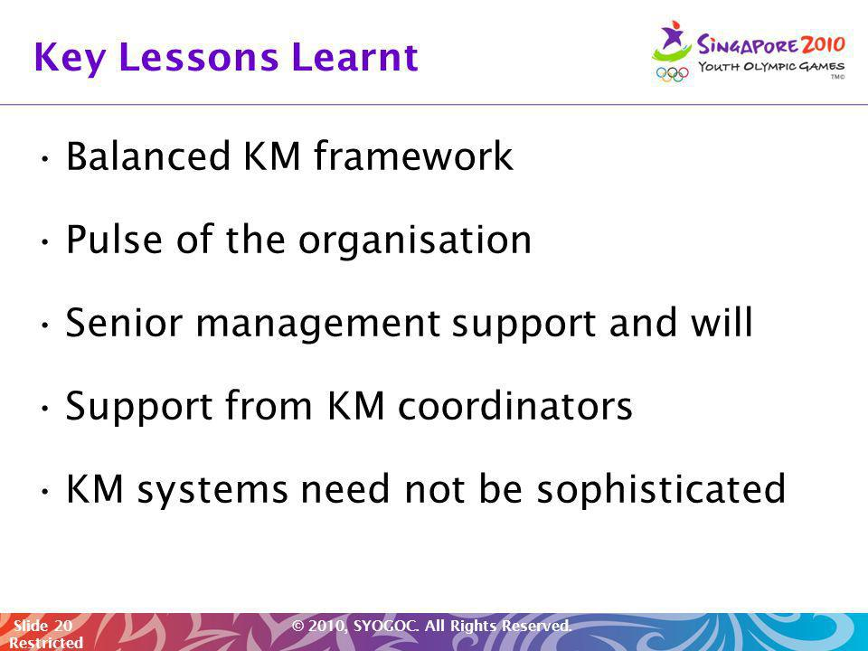Key Lessons Learnt Balanced KM framework. Pulse of the organisation. Senior management support and will.