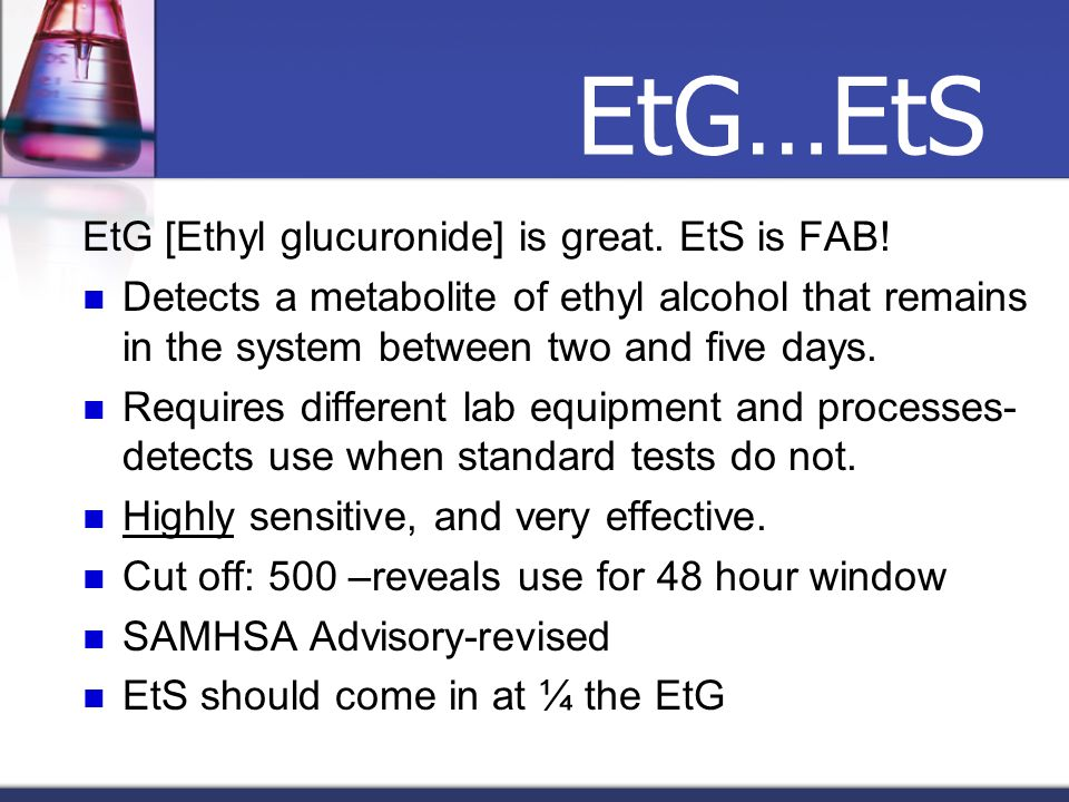 EtG…EtS EtG [Ethyl glucuronide] is great. EtS is FAB!