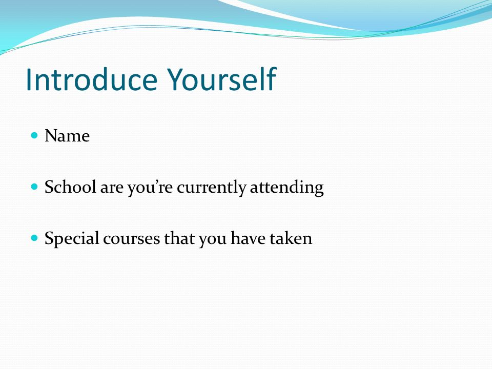 Introduce Yourself Name School are you're currently attending