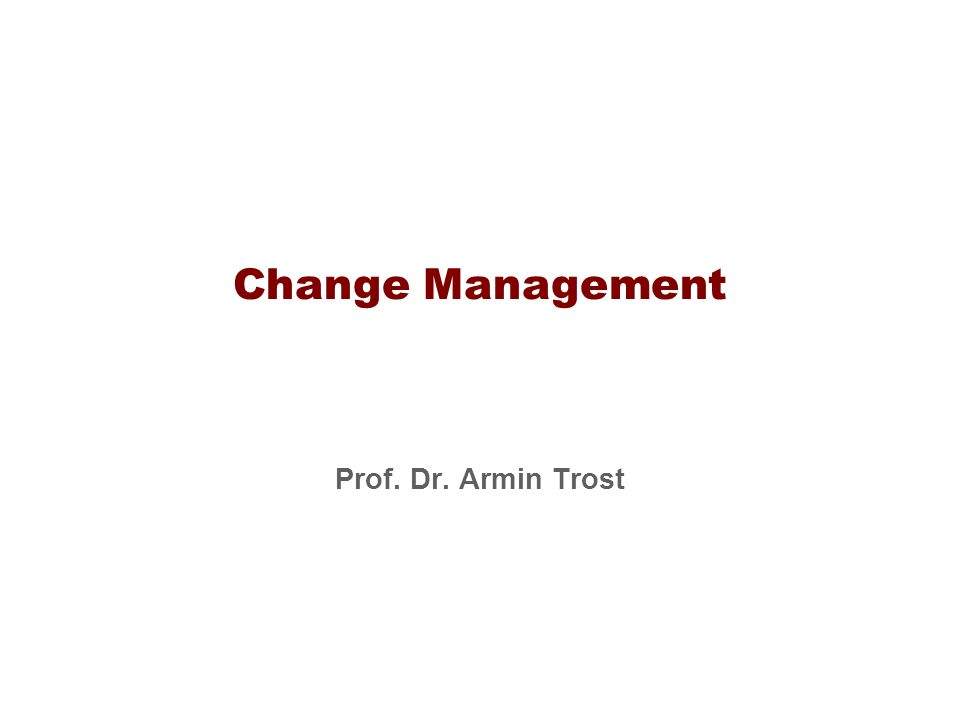 Change Management Prof. Dr. Armin Trost