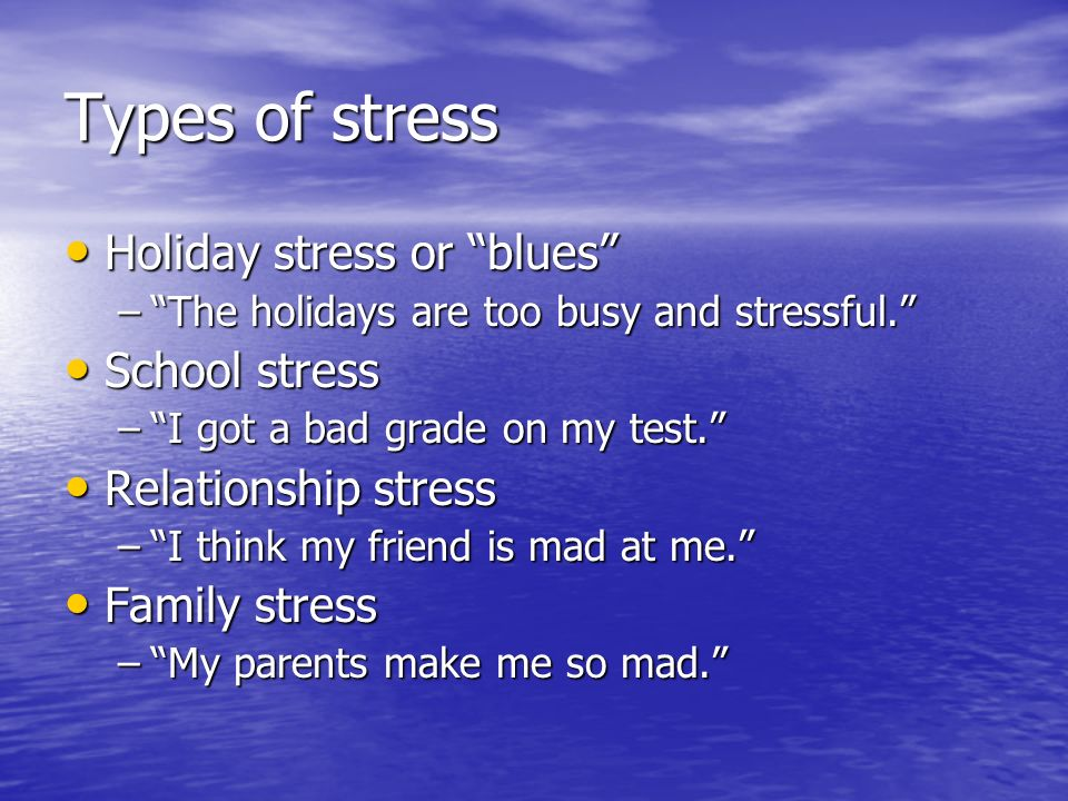 Types of stress Holiday stress or blues School stress