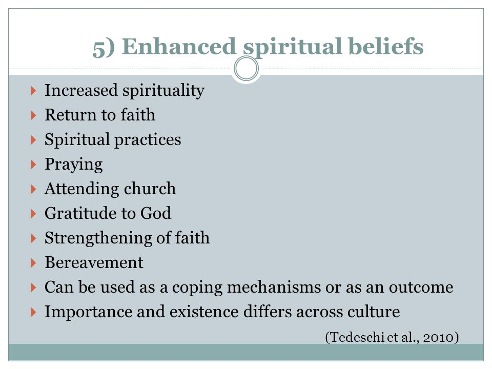 5) Enhanced spiritual beliefs