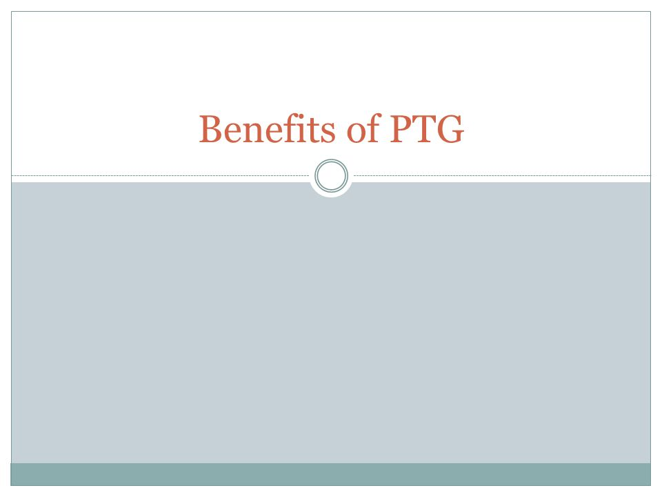 Benefits of PTG