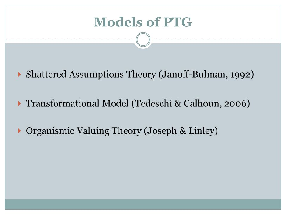 Models of PTG Shattered Assumptions Theory (Janoff-Bulman, 1992)