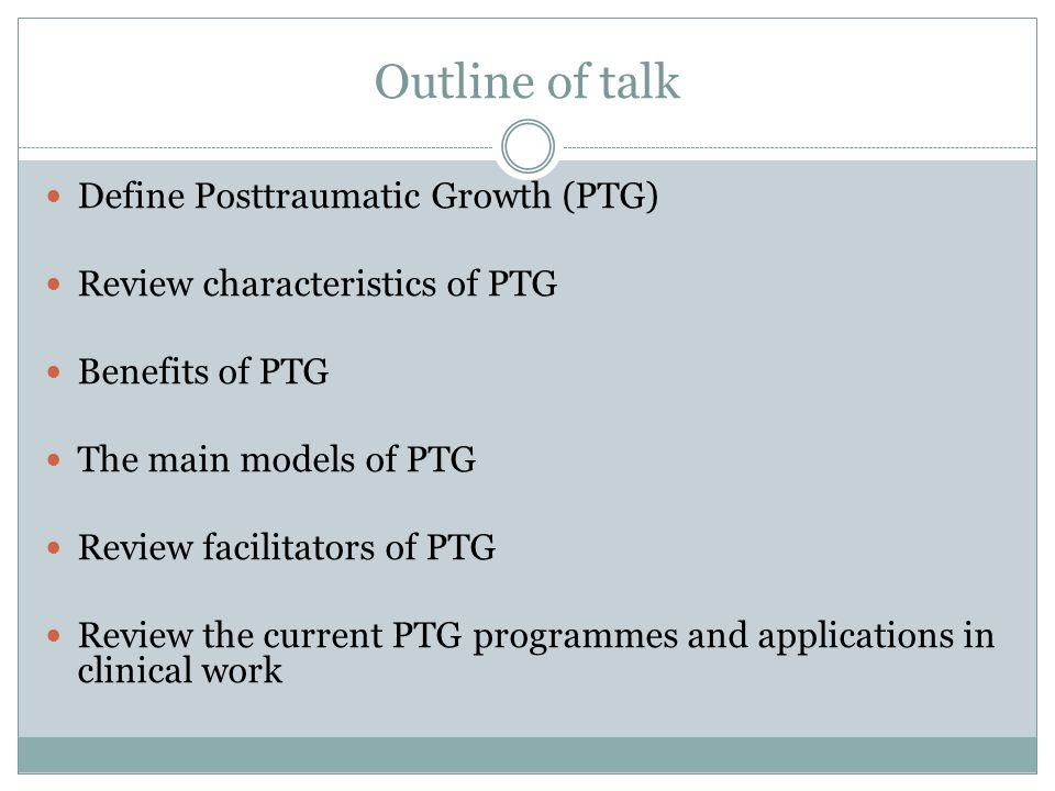 Outline of talk Define Posttraumatic Growth (PTG)