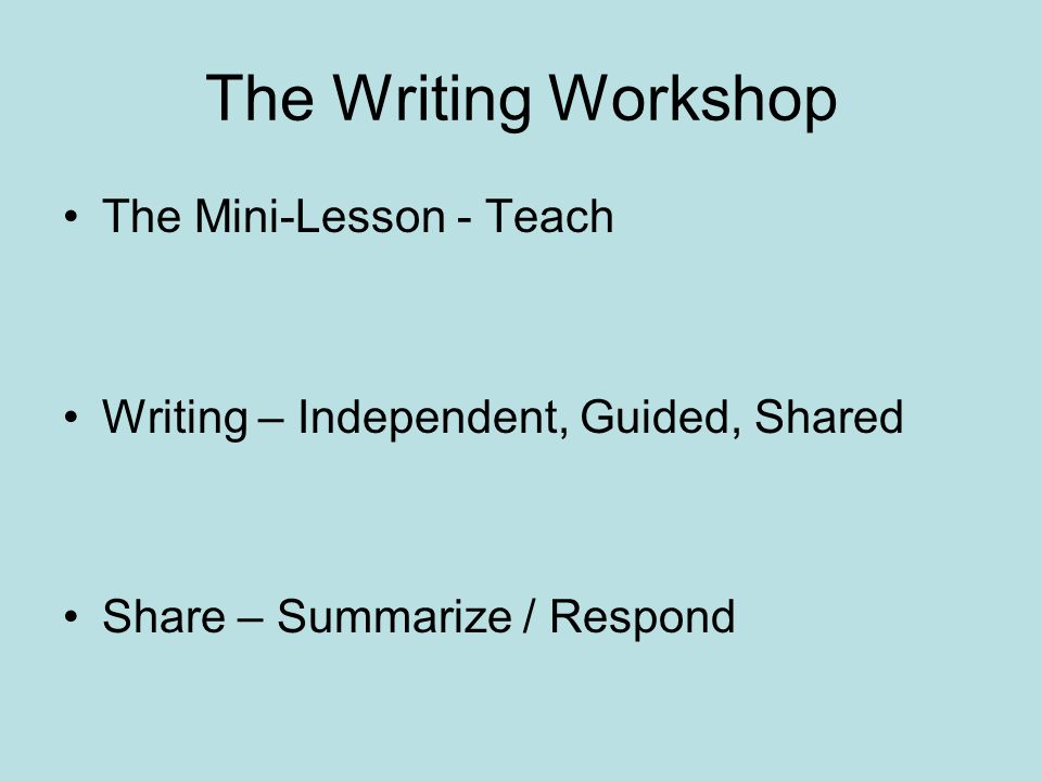 The Writing Workshop The Mini-Lesson - Teach