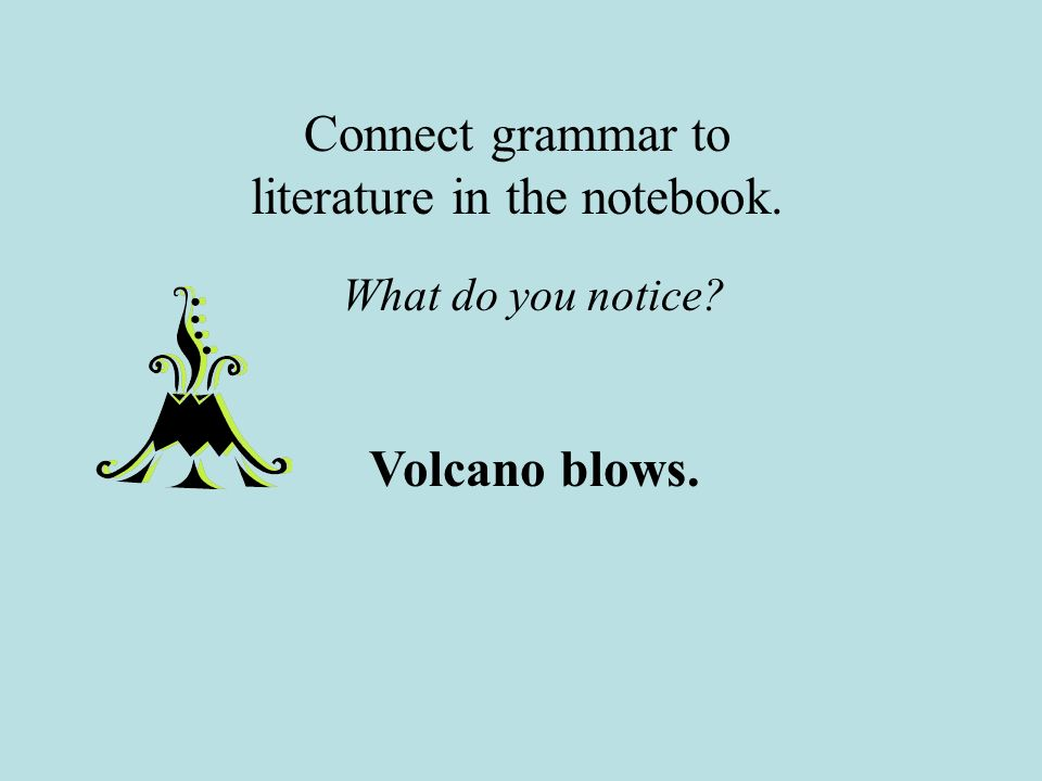 Connect grammar to literature in the notebook.