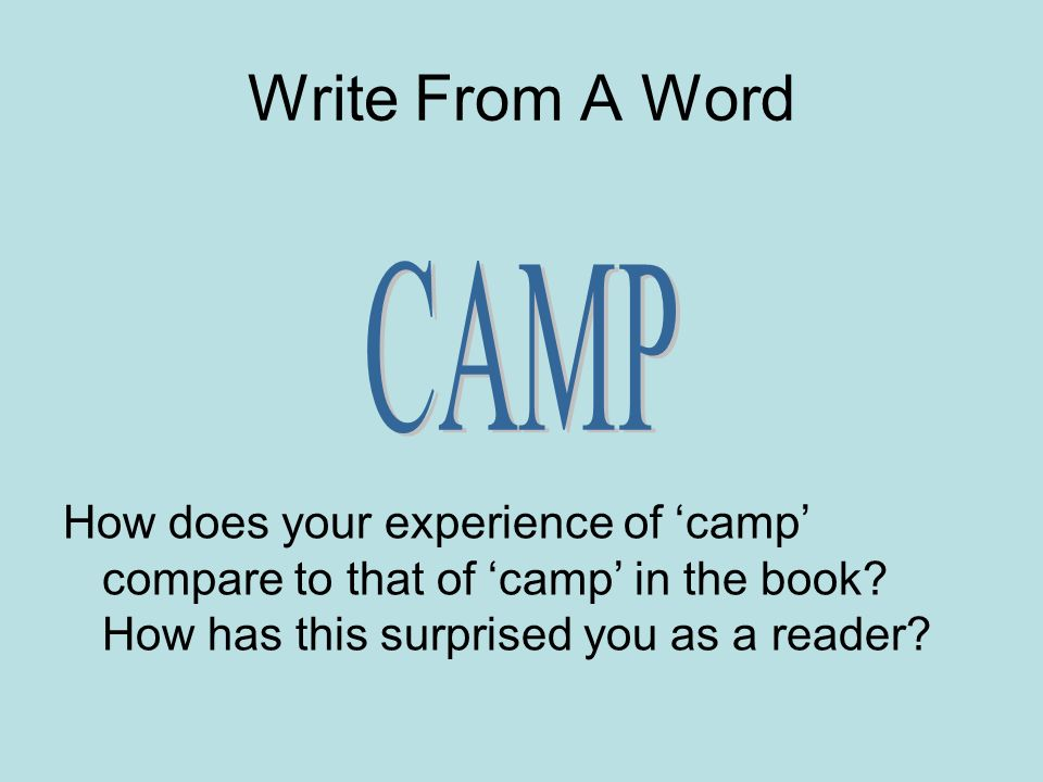 Write From A Word CAMP. How does your experience of 'camp' compare to that of 'camp' in the book.