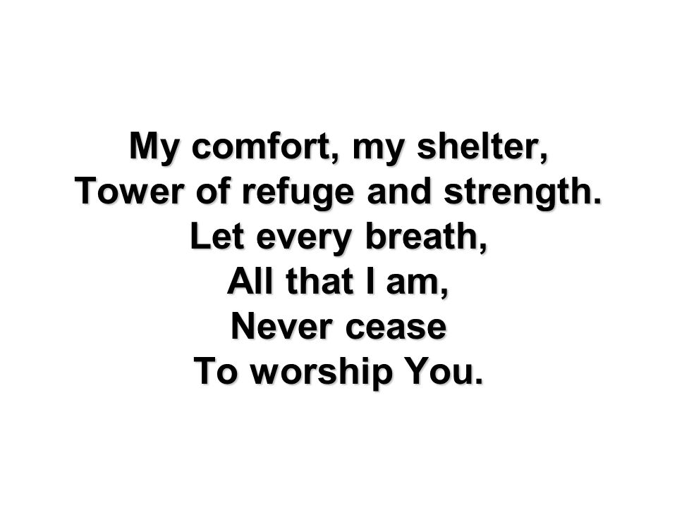 Tower of refuge and strength.