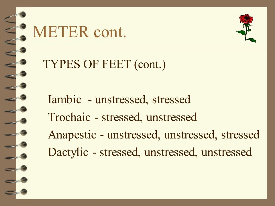 METER cont. TYPES OF FEET (cont.) Iambic - unstressed, stressed