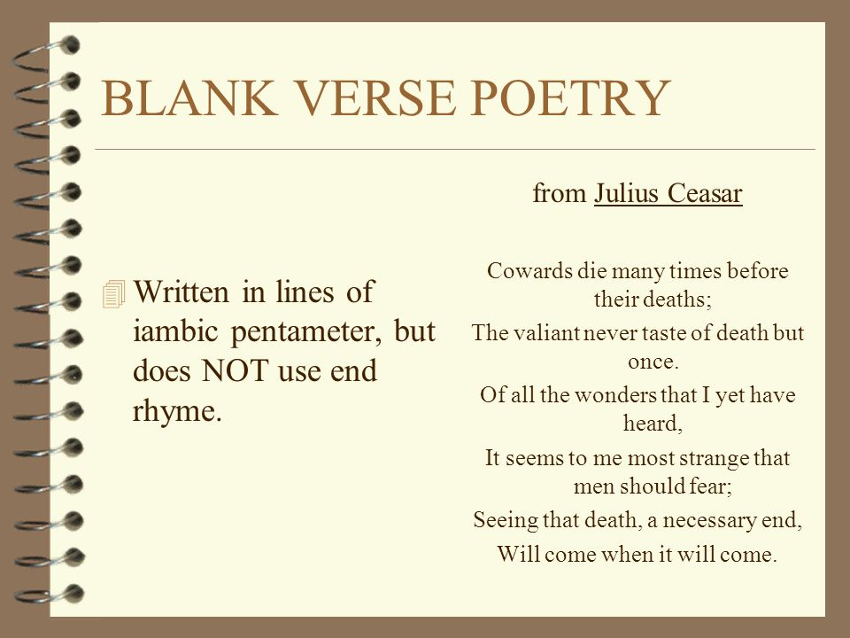 BLANK VERSE POETRY Written in lines of iambic pentameter, but does NOT use end rhyme. from Julius Ceasar.