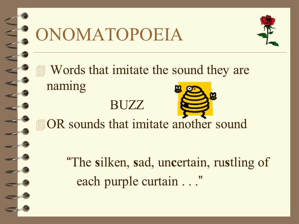 ONOMATOPOEIA Words that imitate the sound they are naming BUZZ