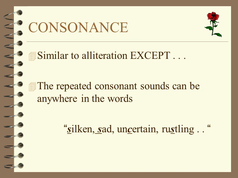 CONSONANCE Similar to alliteration EXCEPT . . .