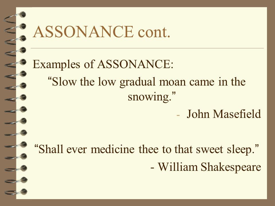 ASSONANCE cont. Examples of ASSONANCE: