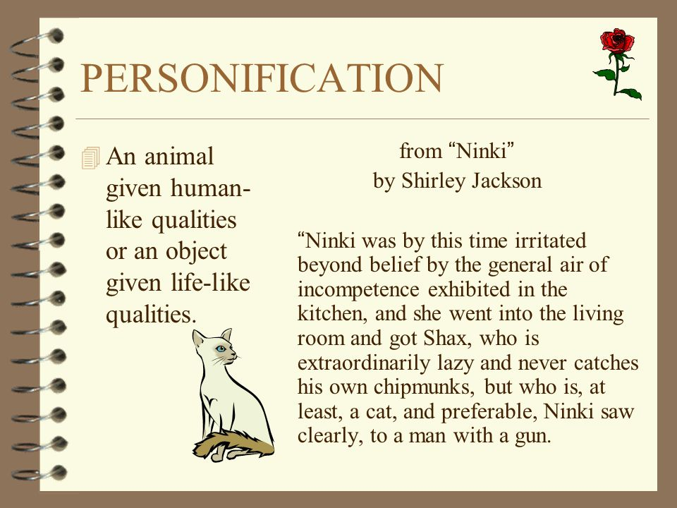 PERSONIFICATION An animal given human-like qualities or an object given life-like qualities. from Ninki