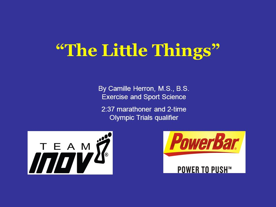 The Little Things By Camille Herron, M.S., B.S. Exercise and Sport Science.