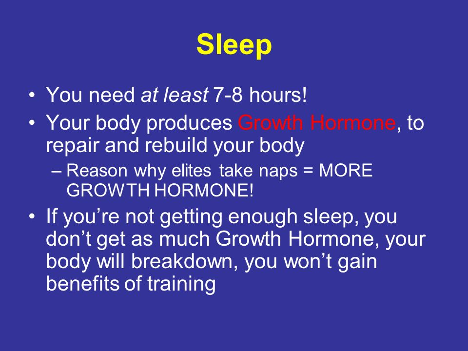 Sleep You need at least 7-8 hours!