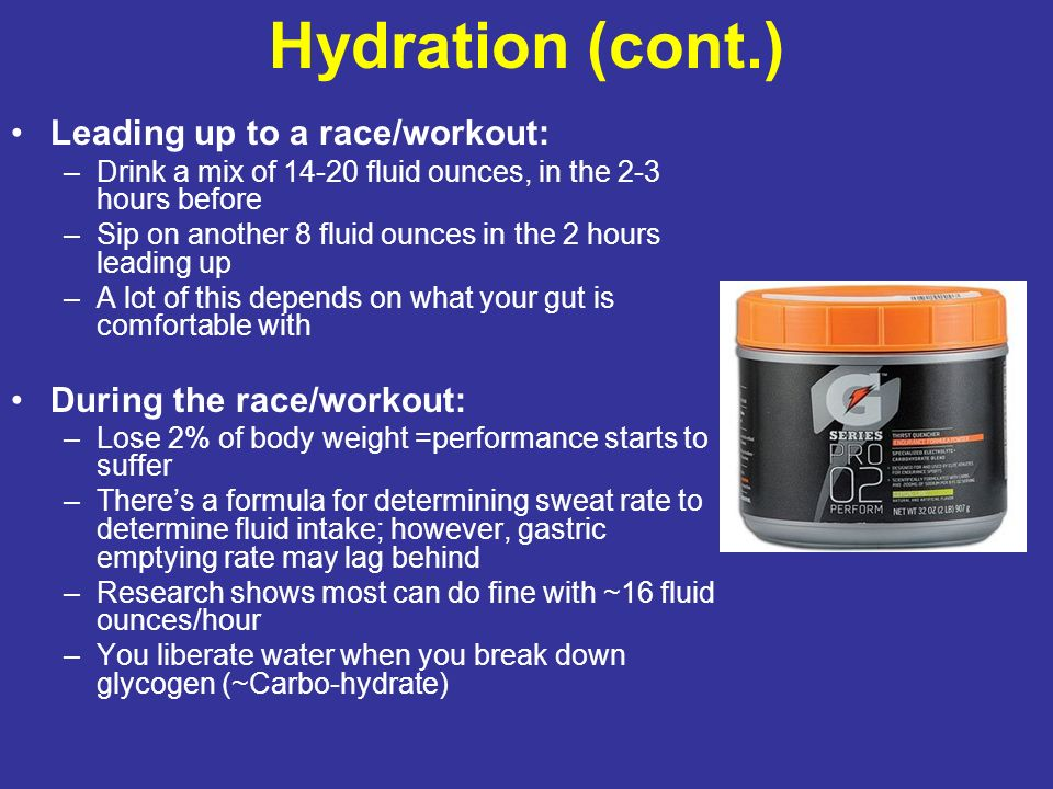 Hydration (cont.) Leading up to a race/workout: