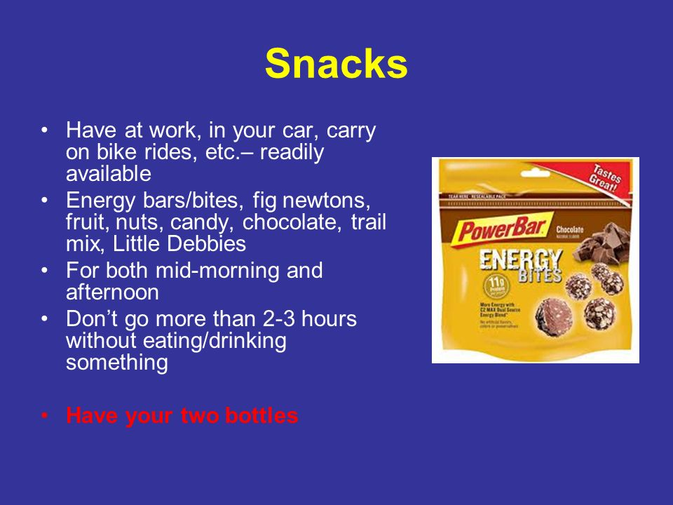 Snacks Have at work, in your car, carry on bike rides, etc.– readily available.