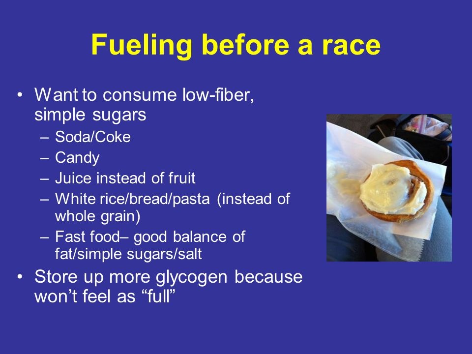Fueling before a race Want to consume low-fiber, simple sugars