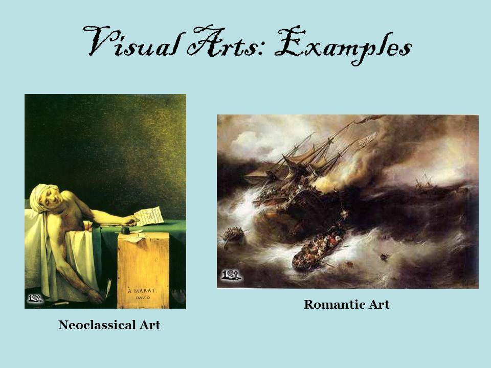 Visual Arts: Examples Romantic Art Neoclassical Art