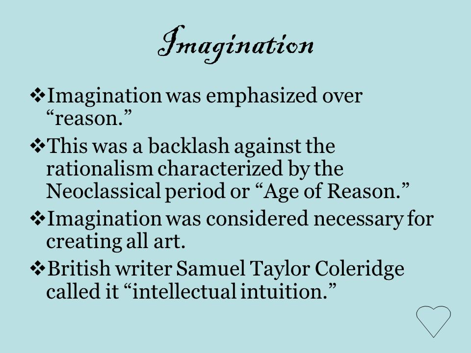 Imagination Imagination was emphasized over reason.