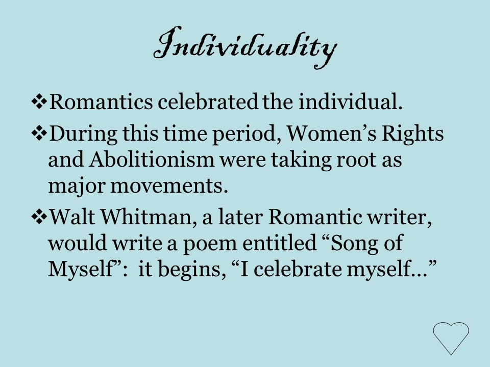 Individuality Romantics celebrated the individual.