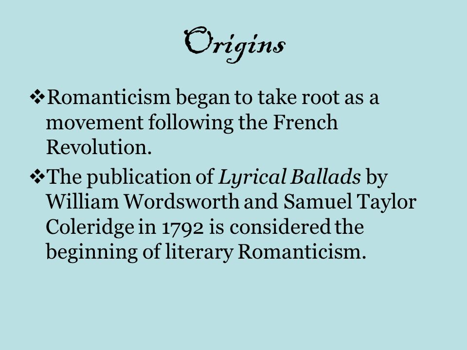 Origins Romanticism began to take root as a movement following the French Revolution.