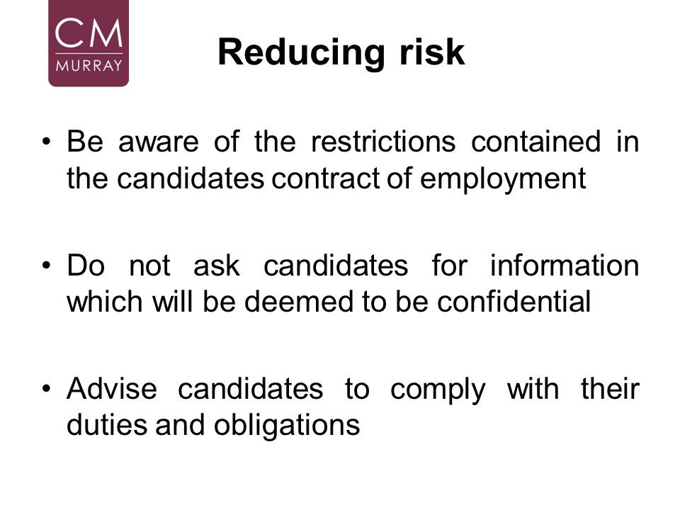 Reducing risk Be aware of the restrictions contained in the candidates contract of employment.