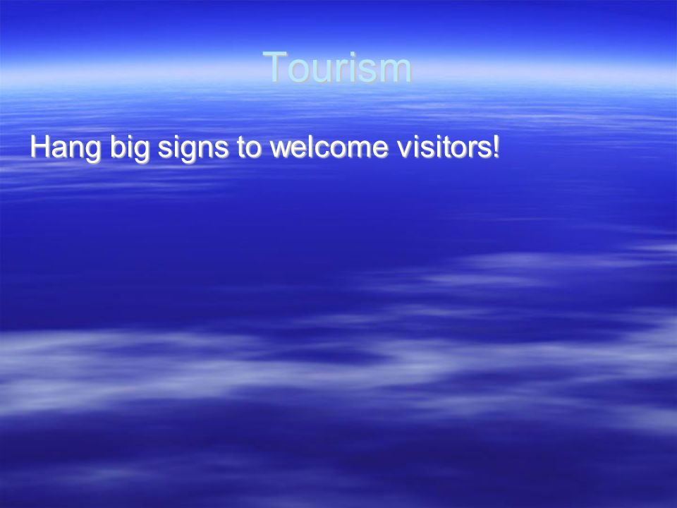 Tourism Hang big signs to welcome visitors!