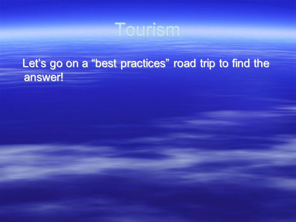 Tourism Let's go on a best practices road trip to find the answer!