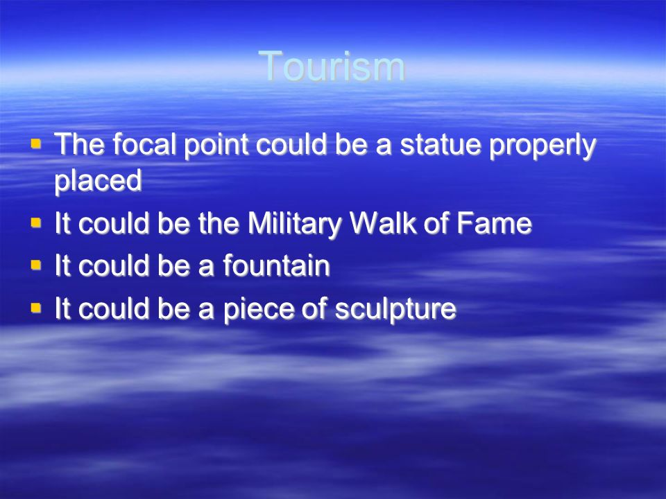 Tourism The focal point could be a statue properly placed