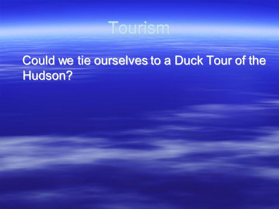Tourism Could we tie ourselves to a Duck Tour of the Hudson
