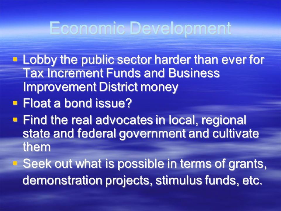 Economic Development Lobby the public sector harder than ever for Tax Increment Funds and Business Improvement District money.