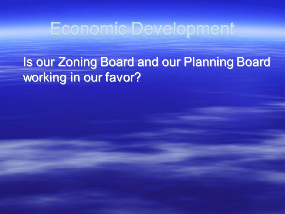 Economic Development Is our Zoning Board and our Planning Board working in our favor