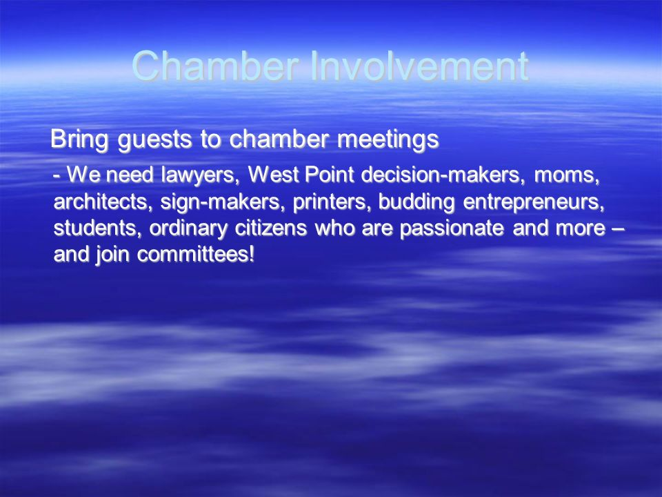 Chamber Involvement Bring guests to chamber meetings