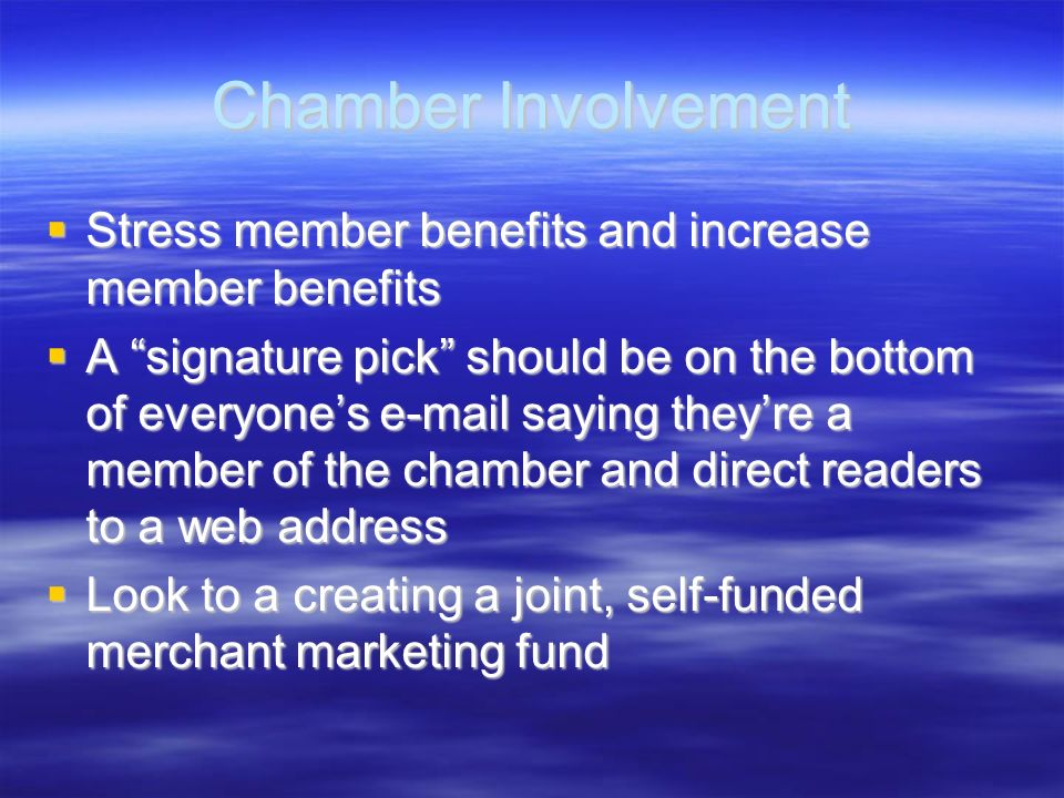 Chamber Involvement Stress member benefits and increase member benefits.