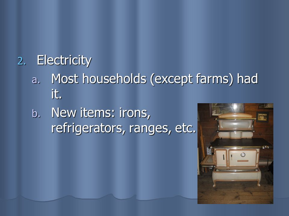 Electricity Most households (except farms) had it.
