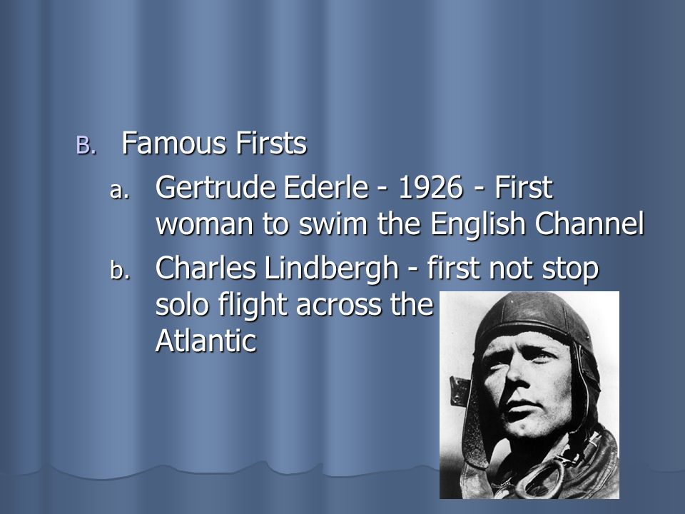 Famous Firsts Gertrude Ederle - 1926 - First woman to swim the English Channel.
