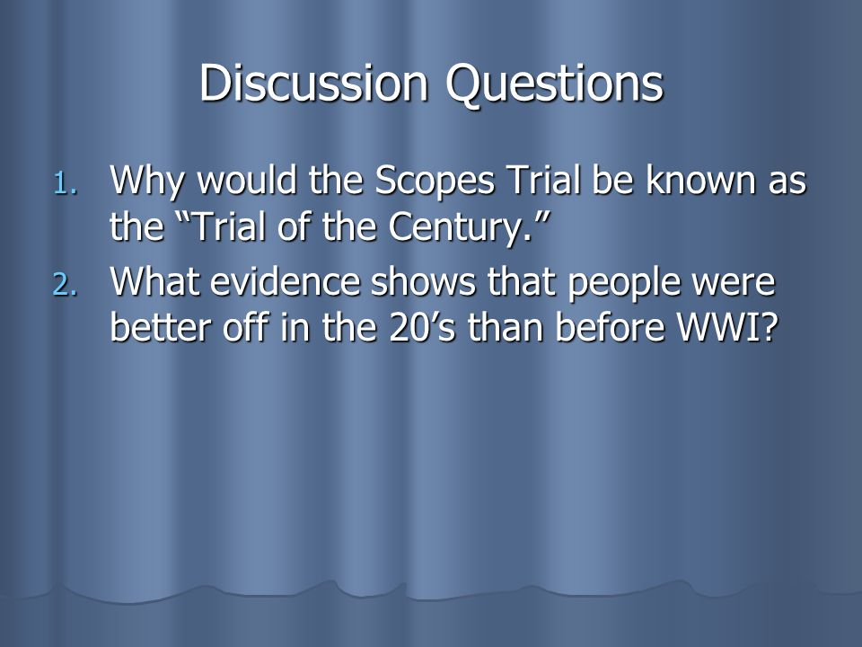 Discussion Questions Why would the Scopes Trial be known as the Trial of the Century.