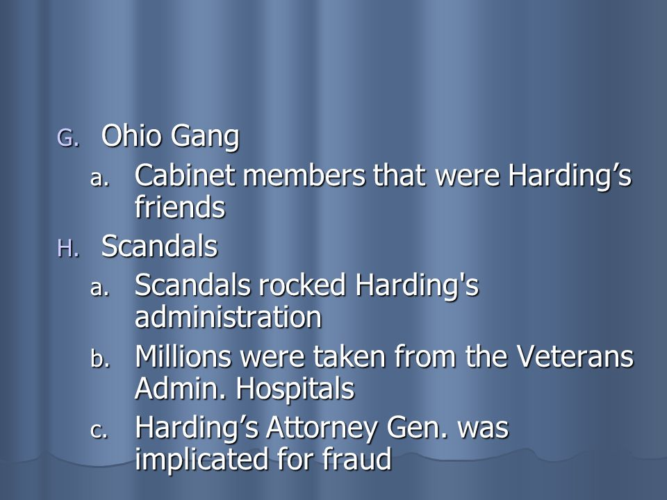 Ohio Gang Cabinet members that were Harding's friends. Scandals. Scandals rocked Harding s administration.
