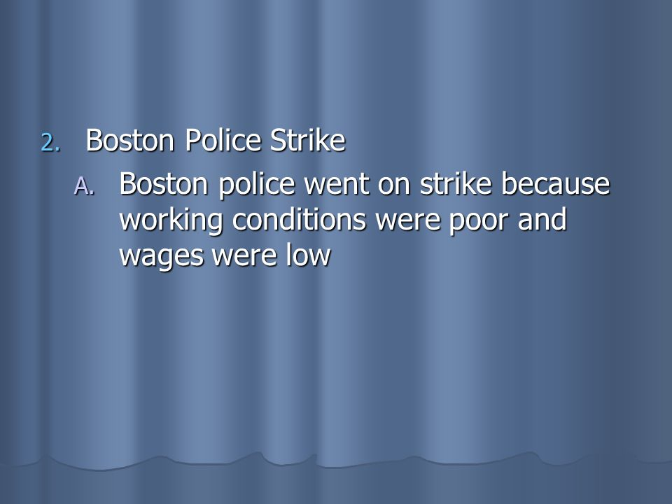 Boston Police Strike Boston police went on strike because working conditions were poor and wages were low.