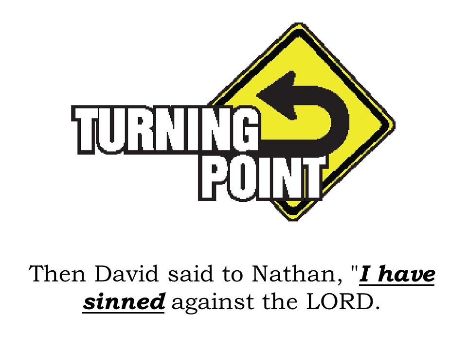 Then David said to Nathan, I have sinned against the LORD.