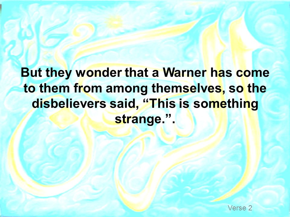 But they wonder that a Warner has come to them from among themselves, so the disbelievers said, This is something strange. .