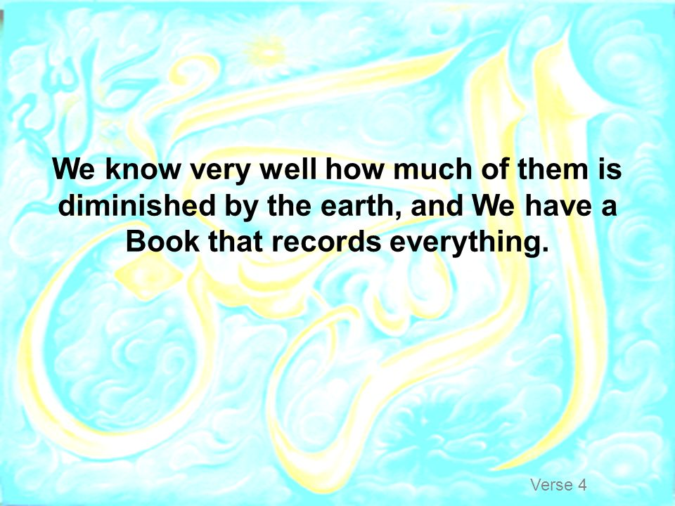 We know very well how much of them is diminished by the earth, and We have a Book that records everything.
