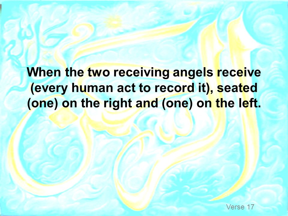 When the two receiving angels receive (every human act to record it), seated (one) on the right and (one) on the left.